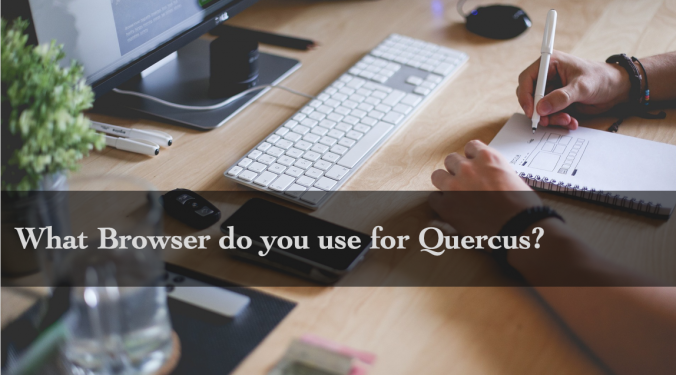 What Browser do you use for Quercus?